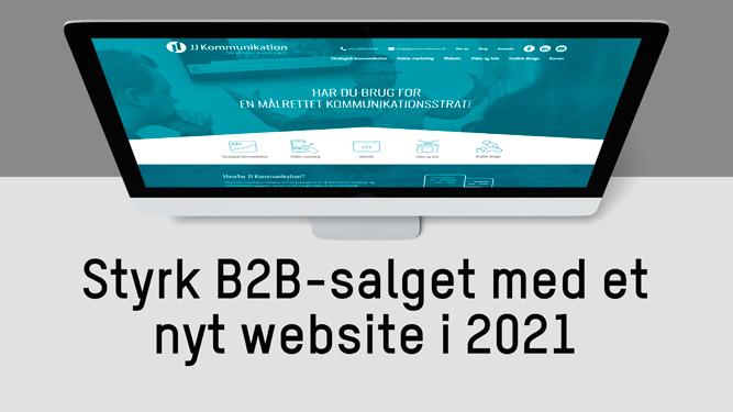 Styrk B2B-salget med et nyt website i 2021 - JJ Kommunikation